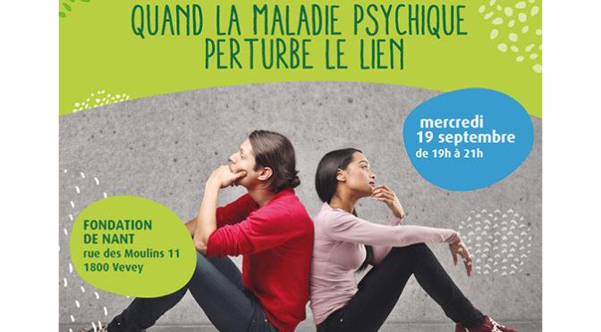 19 septembre 19h à Vevey: quand la maladie psychique perturbe le lien